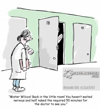 'Mister Wilcox! Back in the little room! You haven't waited nervous and half naked the required 50 minutes for the doctor to see you.'