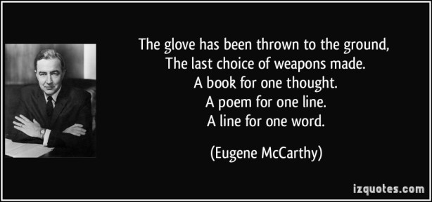 quote-the-glove-has-been-thrown-to-the-ground-the-last-choice-of-weapons-made-a-book-for-one-eugene-mccarthy-251851